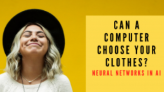 CAN A COMPUTER CHOOSE YOUR CLOTHES? NEURAL NETWORKS IN AI
