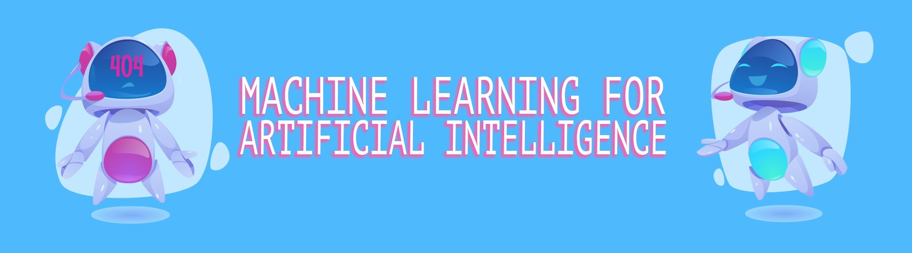 Machine Learning For Artificial Intelligence