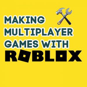 Making Multiplayer Games With ROBLOX