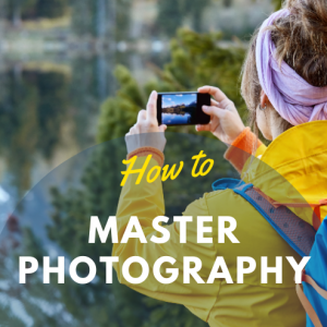 How to Master Photography